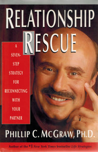 Relationship Rescue  A Seven-Step Strategy for Reconnecting with You  Partner  by McGraw, Phillip C.