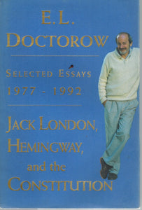 Jack London, Hemingway, and the Constitution : Selected Essays, 1977-1992  by Doctorow, E. L.