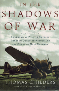 In the Shadows of War  An American Pilot's Odyssey Through Occupied France  and the Camps of Nazi Germany  by Childers, Thomas