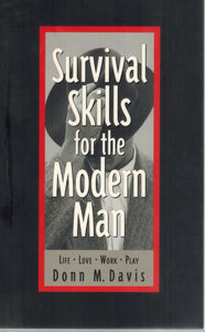 Survival Skills for the Modern Man  Life, Love, Work, Play