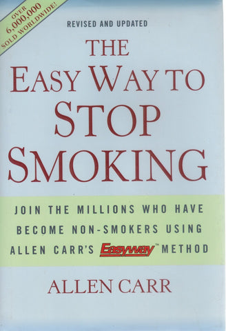 THE EASY WAY TO STOP SMOKING  Join the Millions Who Have Become  Non-Smokers Using Allen Carr's Easyway Method