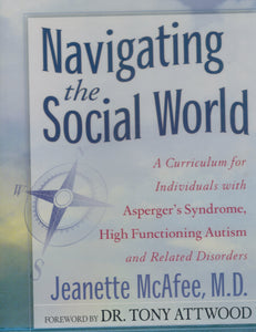 Navigating the Social World  A Curriculum for Individuals with Asperger's  Syndrome, High Functioning Autism and Related Disorders