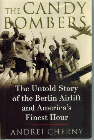 The Candy Bombers  The Untold Story of the Berlin Airlift and America's  Finest Hour