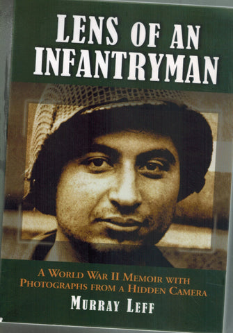 Lens of an Infantryman  A World War II Memoir with Photographs from a  Hidden Camera