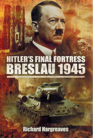 HITLER'S FINAL FORTRESS  Breslau 1945