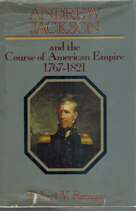Andrew Jackson and the Course of the American Empire 1767-1821  by Remini, Robert V.