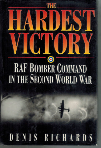 The Hardest Victory  RAF Bomber Command in the Second World War  by Richards, Denis