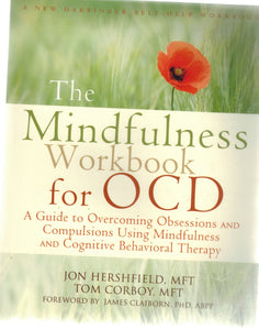 The Mindfulness Workbook for OCD  A Guide to Overcoming Obsessions and  Compulsions Using Mindfulness and Cognitive Behavioral Therapy  by Hershfield Mft, Jon & Tom Corboy Mft & James Claiborn Phd Abpp