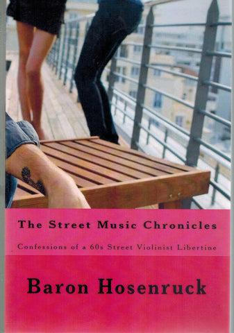 The Street Music Chronicles  Confessions of a 60s Street Violinist  Libertine  by Hosenruck, Baron & Christopher Reutinger