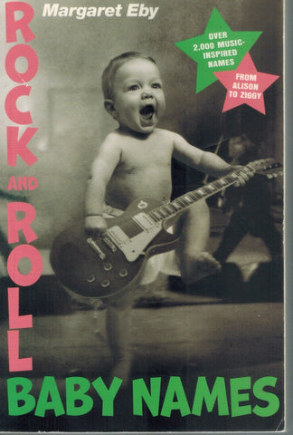 ROCK AND ROLL BABY NAMES  Over 2,000 Music-Inspired Names, from Alison to  Ziggy  by Eby, Margaret