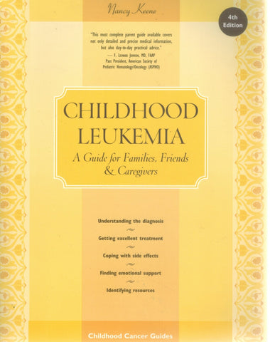 CHILDHOOD LEUKEMIA  A Guide for Families, Friends & Caregivers  by Keene, Nancy