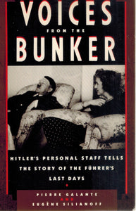 Voices from the Bunker  Hitler's Personal Staff Tells the Story of the  Fuhrer's Last Days  by Galante, Pierre & Eugene Silianoff & Jan Dalley