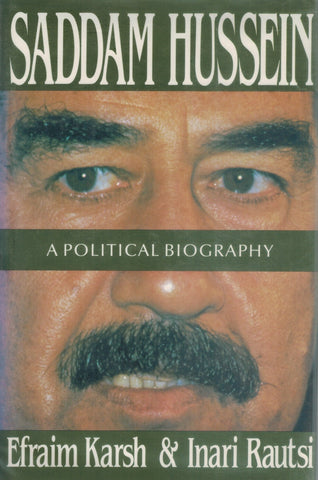 SADDAM HUSSEIN  A Political Biography  by Karsh, Efraim & Inari Rautsi