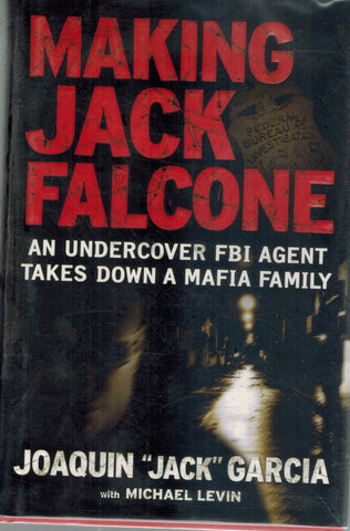 "Making Jack Falcone  An Undercover FBI Agent Takes Down a Mafia Family  by Garcia, Joaquin ""jack"" & Michael Levin"