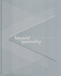 Beyond Geometry  Experiments in Form, 1940s-1970s  by Zelevansky, Lynn
