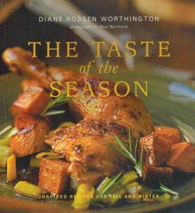 The Taste of the Season  Inspired Recipes for Fall and Winter  by Worthington, Diane Rossen & Noel Barnhurst (Photographer)