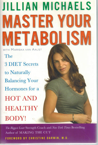 Master Your Metabolism  The 3 Diet Secrets to Naturally Balancing Your  Hormones for a Hot and Healthy Body!  by Michaels, Jillian & Mariska Van Aalst
