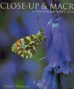 Close Up & Macro  A Photographer's Guide  by Thompson, Robert