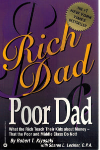 Rich Dad Poor Dad  What the Rich Teach Their Kids About Money-That the  Poor and the Middle Class Do Not!  by Kiyosaki, Robert T. & Sharon L. Lechter