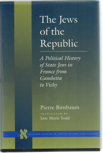 The Jews of the Republic  A Political History of State Jews in France from  Gambetta to Vichy  by Birnbaum, Pierre & Jane Todd