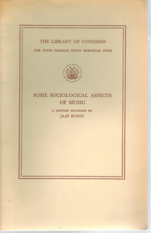 Some Sociological Aspects of Music. A lecture delivered.in the Whittall  Pavilion of the Library of Congress October 27, 1955.  by Kunst, Jaap
