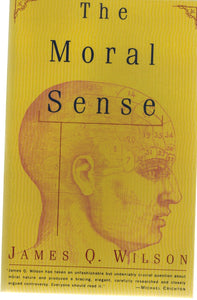 The Moral Sense  by Wilson, James Q.