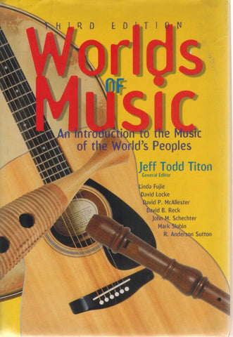 Worlds of Music  An Introduction to the Music of the World's Peoples  by Titon, Jeff Todd