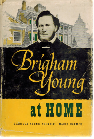 BRIGHAM YOUNG AT HOME  by Clarissa Young Spencer with Mabel Harmer