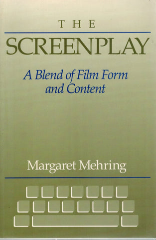 THE SCREENPLAY  A Blend of Film Form and Content  by Mehring, Margaret