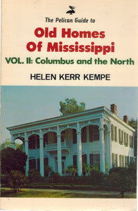 THE PELICAN GUIDE TO OLD HOMES OF MISSISSIPPI  Vol 2 Columbus and the North  by Kempe, Helen Kerr
