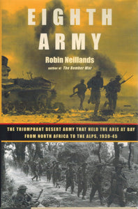 Eighth Army  The Triumphant Desert Army That Held the Axis at Bay from  North Africa to the Alps, 1939-45  by Neillands, Robin