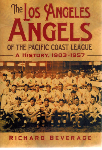 THE LOS ANGELES ANGELS OF THE PACIFIC COAST LEAGUE  A History, 1903-1957  by Beverage, Richard