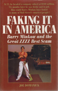 Faking It in America  Barry Minkow and the Great ZZZZ Best Scam  by Domanick, Joe