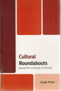 CULTURAL ROUNDABOUTS Spanish Film and Novel on the Road  by Pérez, Jorge