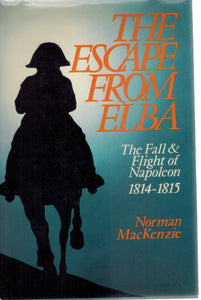 THE ESCAPE FROM ELBA The Fall and Flight of Napoleon, 1814-1815  by Mackenzie, Norman