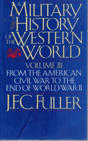 MILITARY HISTORY OF WESTERN WORLD, VOL. 3 From the American Civil War to  the End of World War II  by Fuller, J. F. C.