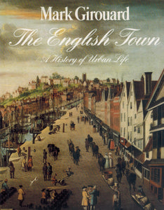 THE ENGLISH TOWN A History of Urban Life  by Girouard, Mark