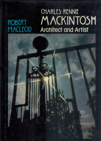 CHARLES RENNIE MACKINTOSH : ARCHITECT  by MacLeod, Robert