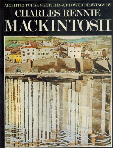 ARCHITECTURAL SKETCHES & FLOWER DRAWINGS  by Mackintosh, Charles Rennie
