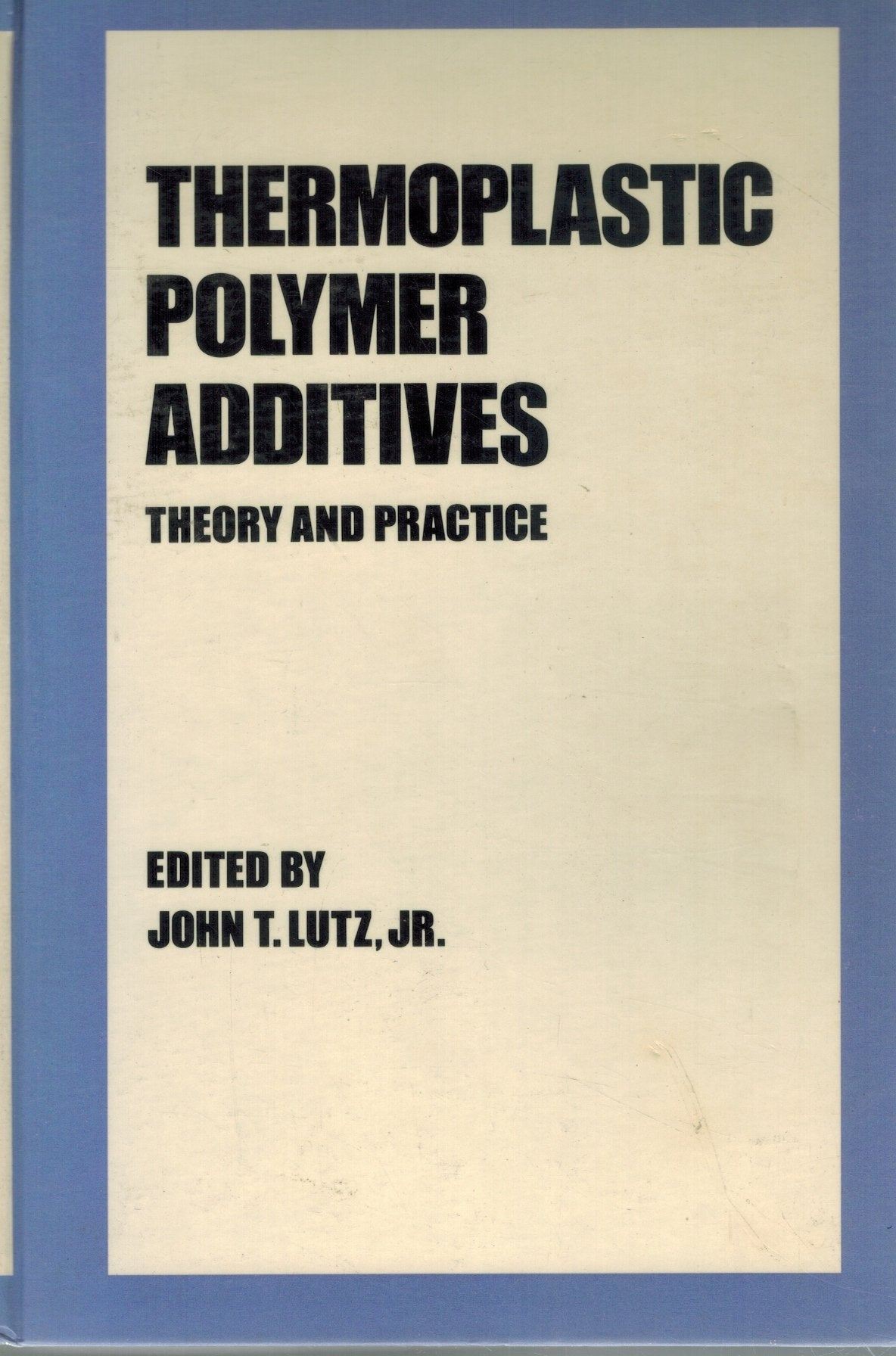 THERMOPLASTIC POLYMER ADDITIVES Theory and Practice  by Lutz, John T.