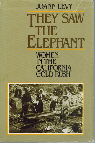 THEY SAW THE ELEPHANT Women in the California Gold Rush  by Levy, Jo Ann