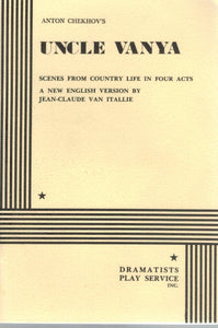 UNCLE VANYA Scenes from Country Life in Four Acts by Anton Chekhov  by Anton Chekhov, In An English Version by Jean-Claude Van Itallie