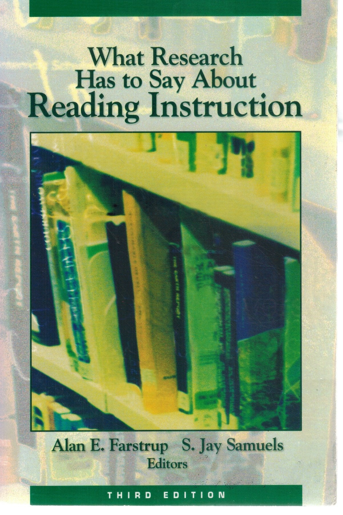 WHAT RESEARCH HAS TO SAY ABOUT READING INSTRUCTION  by Farstrup, Alan E. & S. Jay Samuels