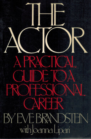 THE ACTOR: A PRACTICAL GUIDE TO A PROFESSIONAL CAREER  by Brandstein, Eve