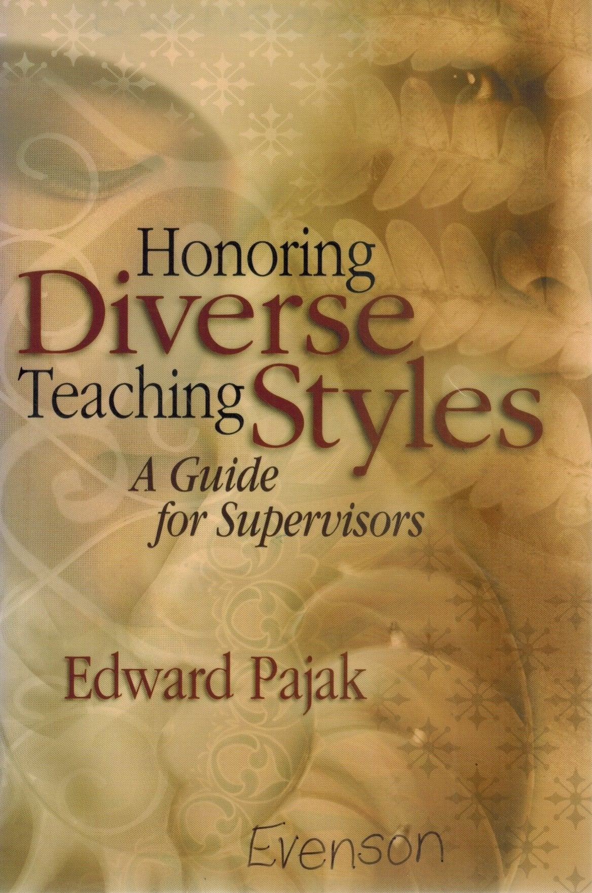 HONORING DIVERSE TEACHING STYLES A Guide for Supervisors  by Pajak, Edward