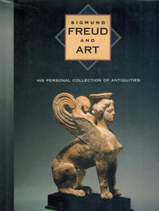 SIGMUND FREUD AND ART His Personal Collection of Antiquities  by Freud Museum (London, England) & Lynn Gamwell & Richard Wells