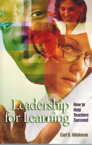 LEADERSHIP FOR LEARNING How to Help Teachers Succeed  by Glickman, Carl D.