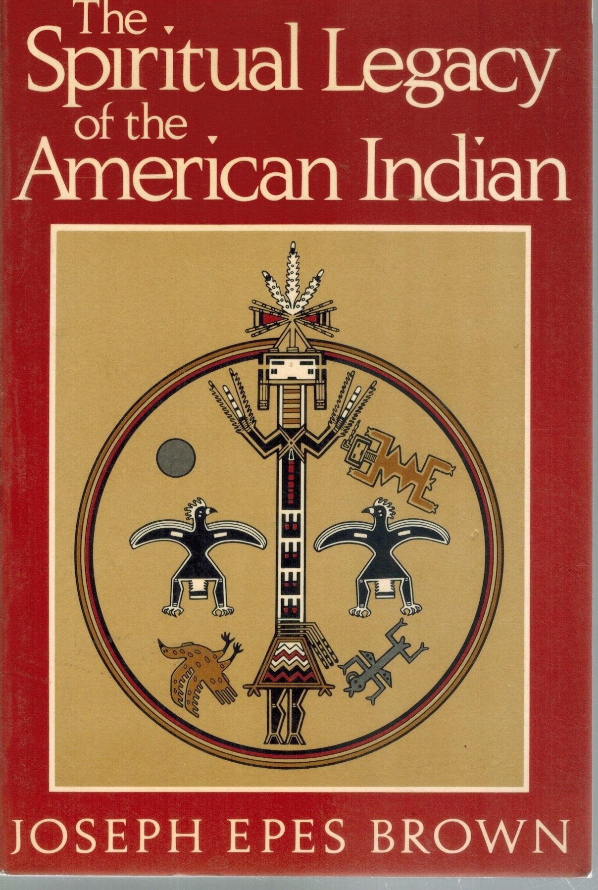 THE SPIRITUAL LEGACY OF THE AMERICAN INDIAN  by Brown, Joseph Epes