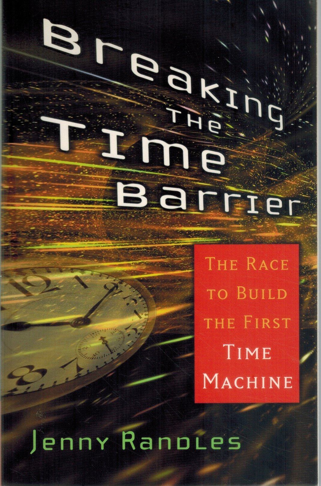 BREAKING THE TIME BARRIER The Race to Build the First Time Machine  by Randles, Jenny