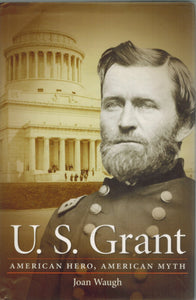 U. S. GRANT American Hero, American Myth  by Waugh, Joan